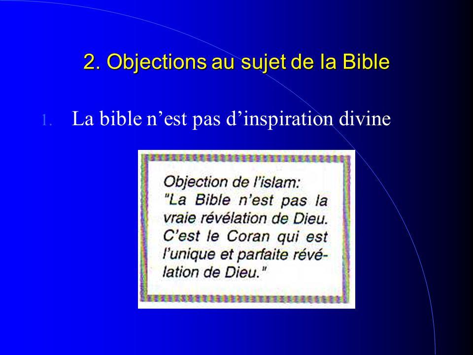 2. Objections au sujet de la Bible 1. La bible n'est pas d'inspiration divine