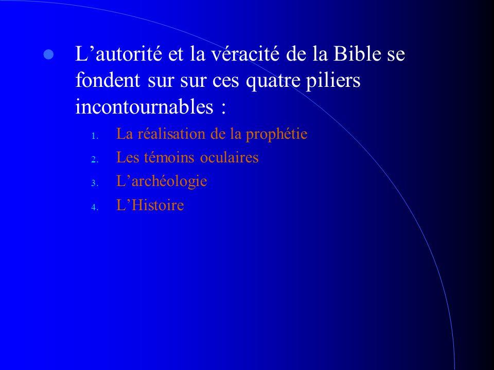 L'autorité et la véracité de la Bible se fondent sur sur ces quatre piliers incontournables : a réalisation de la prophétie 2. Les témoins oculaires 3