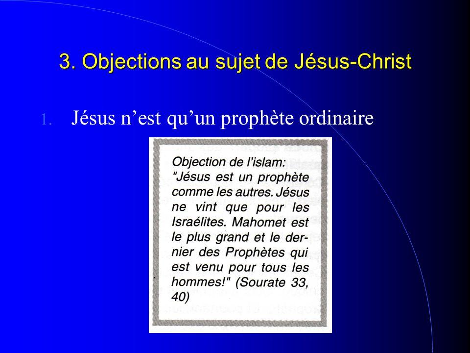 3. Objections au sujet de Jésus-Christ 1. Jésus n'est qu'un prophète ordinaire