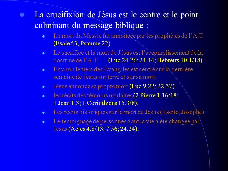 La crucifixion de Jésus est le centre et le point culminant du message biblique : La mort du Messie fut annoncée par les prophètes de l'A.T. (Esaïe 53