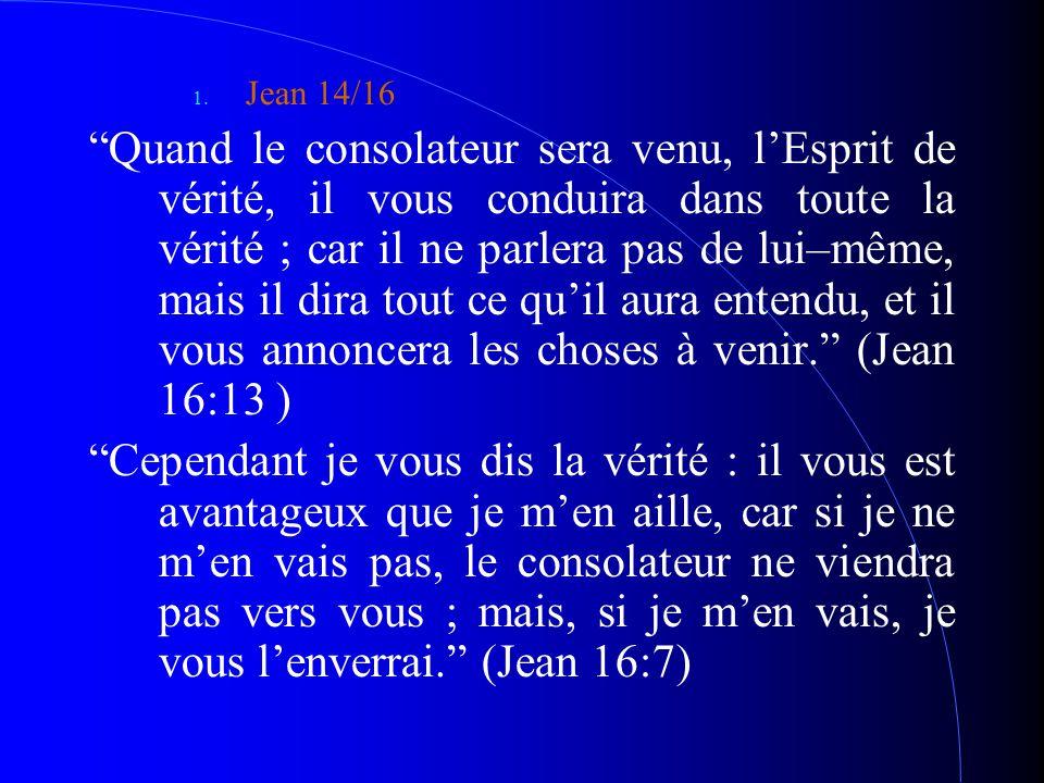 """1. Jean 14/16 """"Quand le consolateur sera venu, l'Esprit de vérité, il vous conduira dans toute la vérité ; car il ne parlera pas de lui–même, mais il"""