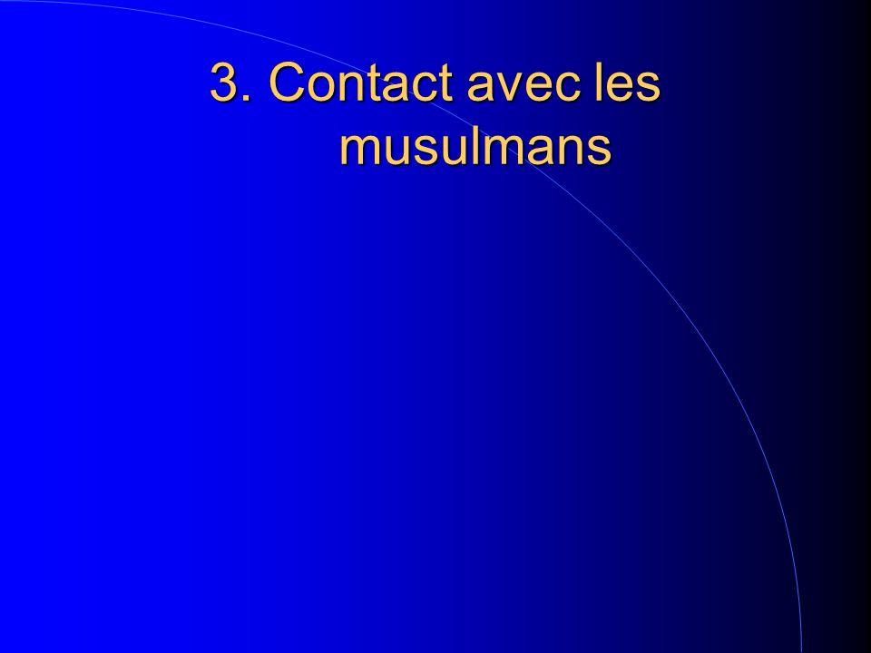 3. Contact avec les musulmans