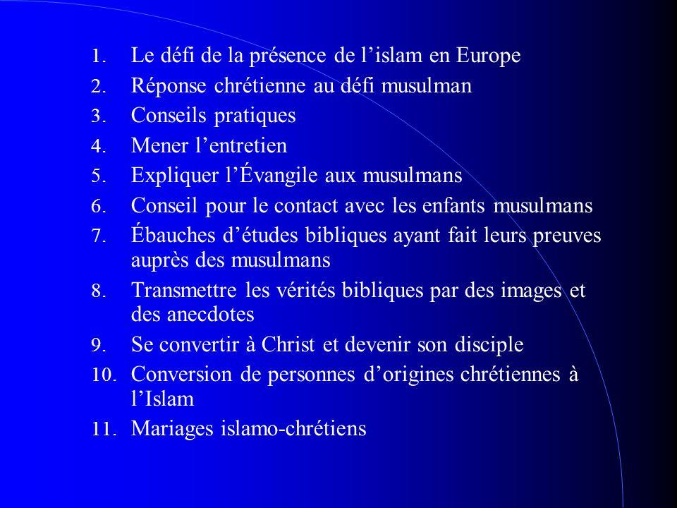 1. Le défi de la présence de l'islam en Europe 2. Réponse chrétienne au défi musulman 3. Conseils pratiques 4. Mener l'entretien 5. Expliquer l'Évangi