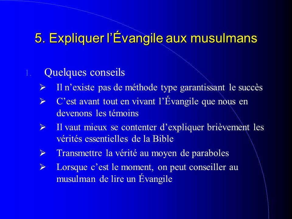 5. Expliquer l'Évangile aux musulmans 1. Quelques conseils IIl n'existe pas de méthode type garantissant le succès CC'est avant tout en vivant l'É