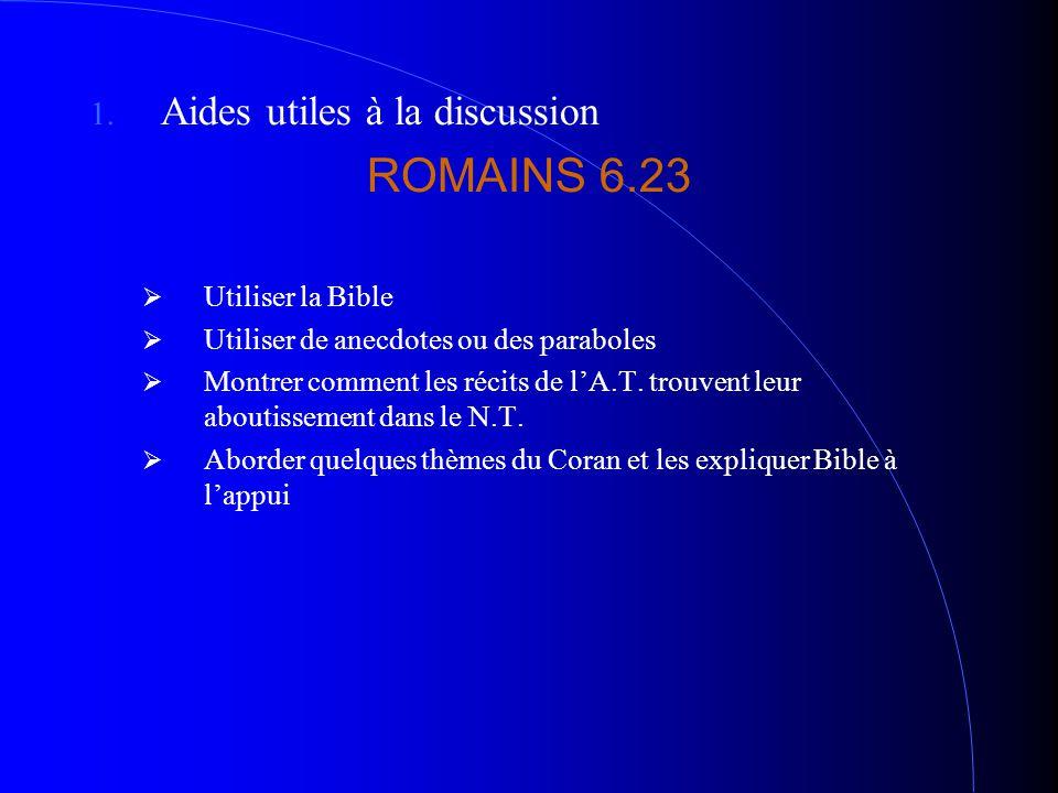1. Aides utiles à la discussion ROMAINS 6.23 UUtiliser la Bible UUtiliser de anecdotes ou des paraboles MMontrer comment les récits de l'A.T. tr