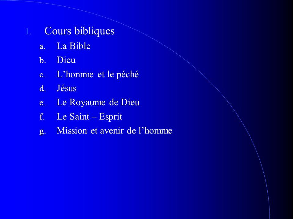 1. Cours bibliques a. La Bible b. Dieu c. L'homme et le péché d. Jésus e. Le Royaume de Dieu f. Le Saint – Esprit g. Mission et avenir de l'homme