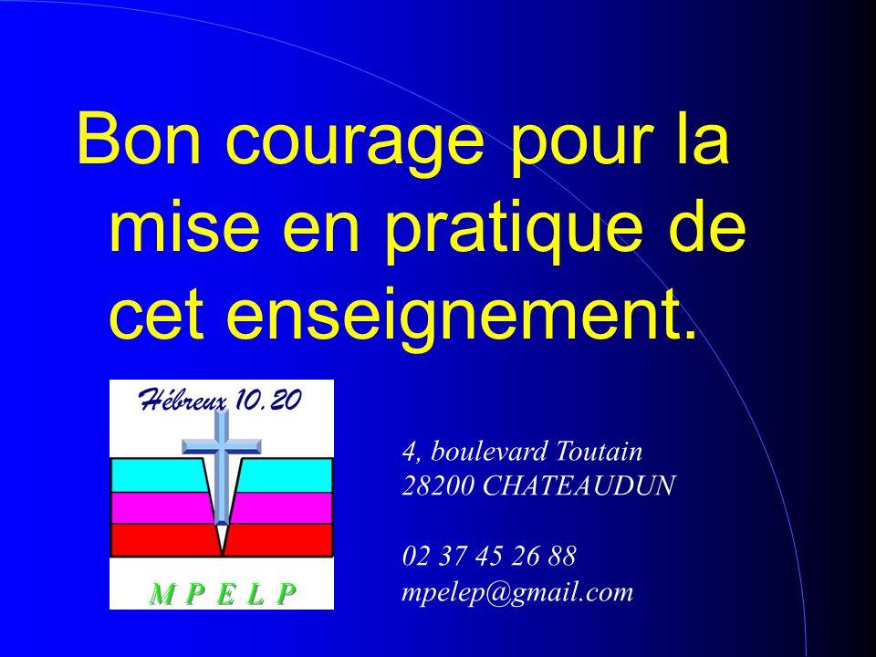Bon courage pour la mise en pratique de cet enseignement. 4, boulevard Toutain 28200 CHATEAUDUN 02 37 45 26 88 mpelep@gmail.com