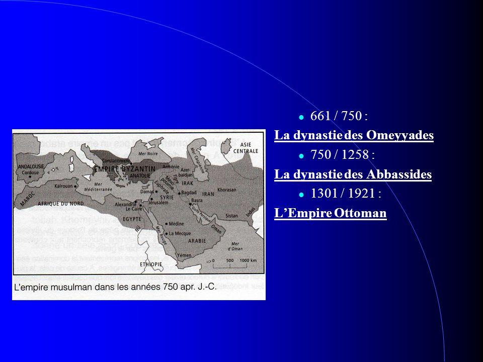 661 / 750 : La dynastie des Omeyyades 750 / 1258 : La dynastie des Abbassides 1301 / 1921 : L'Empire Ottoman