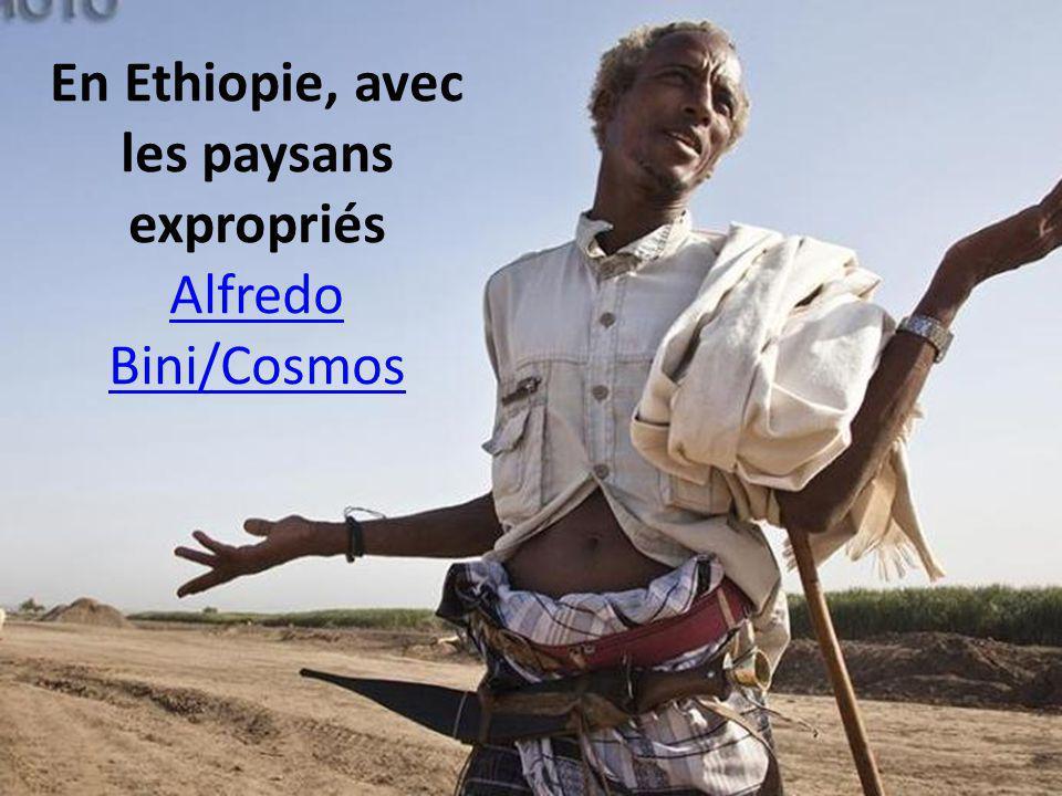 En Ethiopie, avec les paysans expropriés Alfredo Bini/Cosmos Alfredo Bini/Cosmos