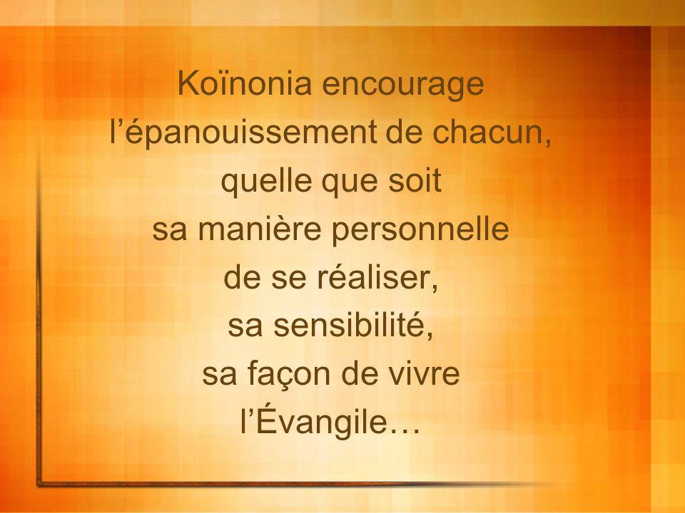 Koïnonia encourage l'épanouissement de chacun, quelle que soit sa manière personnelle de se réaliser, sa sensibilité, sa façon de vivre l'Évangile…