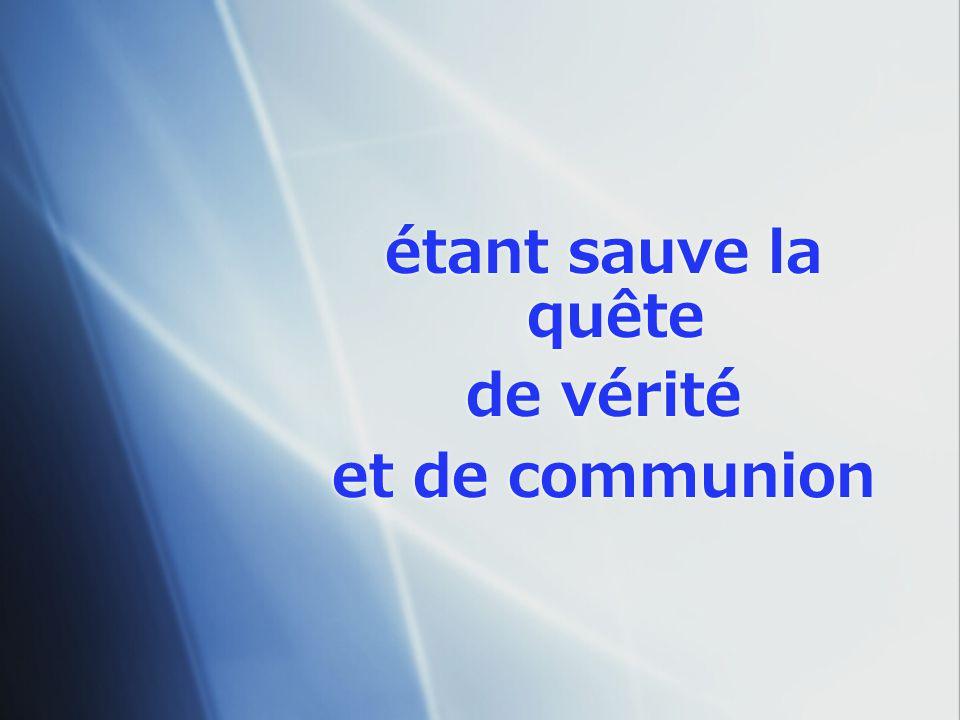 étant sauve la quête de vérité et de communion étant sauve la quête de vérité et de communion