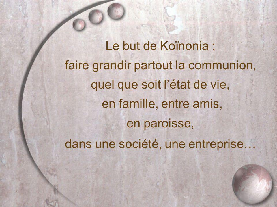 Le but de Koïnonia : faire grandir partout la communion, quel que soit l'état de vie, en famille, entre amis, en paroisse, dans une société, une entre
