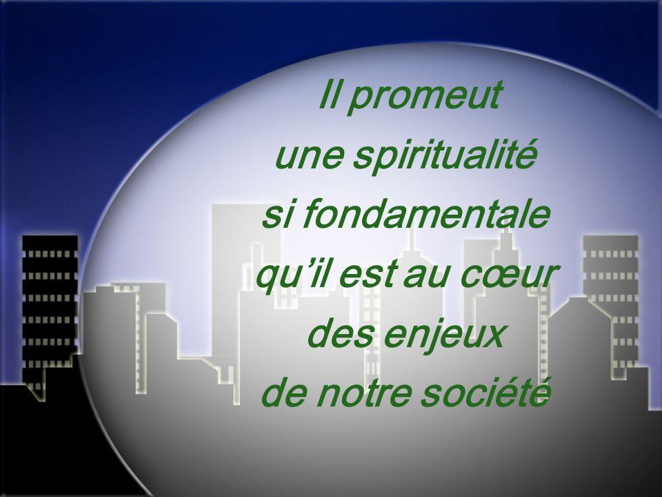 Il promeut une spiritualité si fondamentale qu'il est au cœur des enjeux de notre société