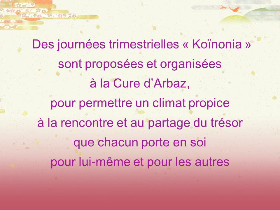 Des journées trimestrielles « Koïnonia » sont proposées et organisées à la Cure d'Arbaz, pour permettre un climat propice à la rencontre et au partage