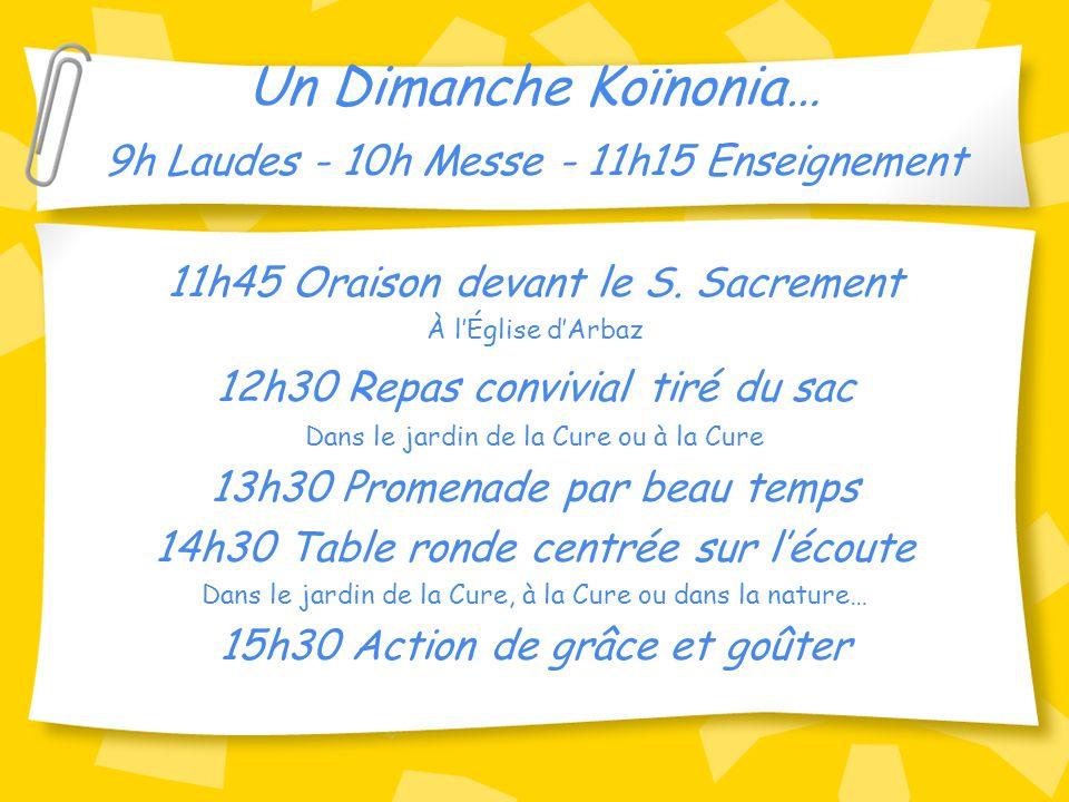 Un Dimanche Koïnonia… 9h Laudes - 10h Messe - 11h15 Enseignement 11h45 Oraison devant le S. Sacrement À l'Église d'Arbaz 12h30 Repas convivial tiré du
