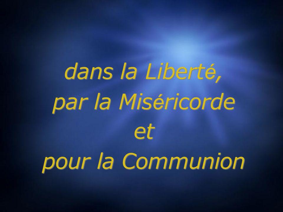 dans la Liberté, par la Miséricorde et pour la Communion dans la Liberté, par la Miséricorde et pour la Communion