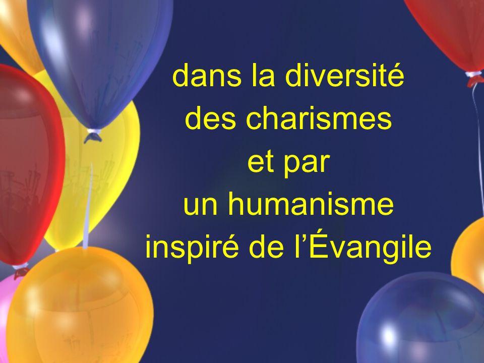 dans la diversité des charismes et par un humanisme inspiré de l'Évangile