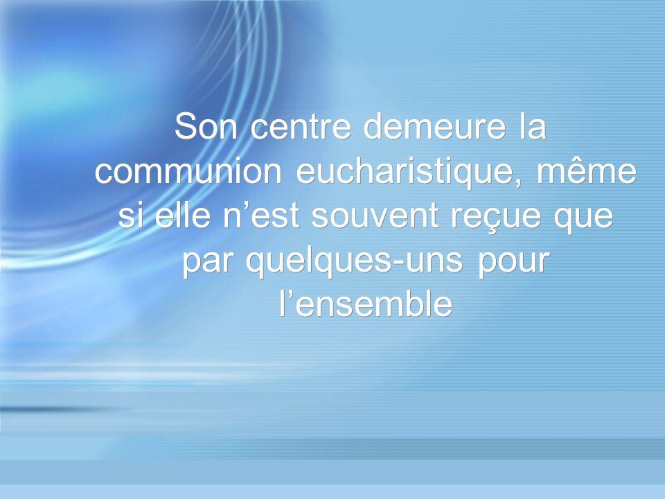 Son centre demeure la communion eucharistique, même si elle n'est souvent reçue que par quelques-uns pour l'ensemble