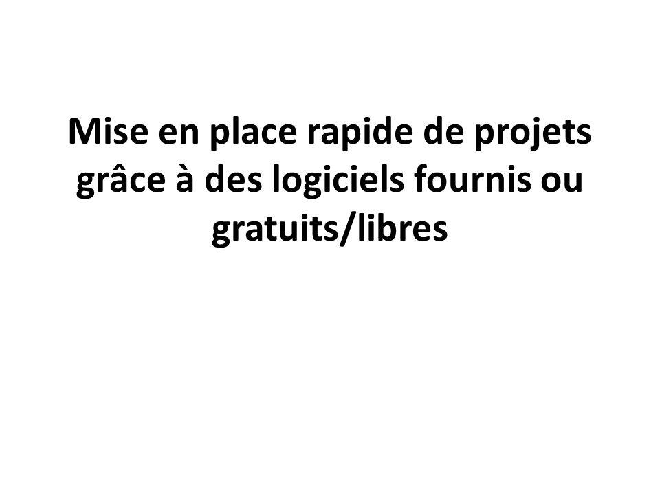 Mise en place rapide de projets grâce à des logiciels fournis ou gratuits/libres