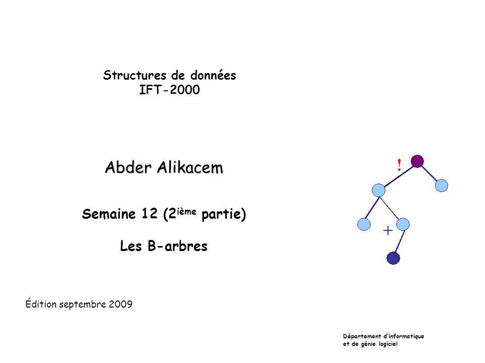 Structures de données IFT-2000 Abder Alikacem Semaine 12 (2 ième partie) Les B-arbres Département d'informatique et de génie logiciel Édition septembr