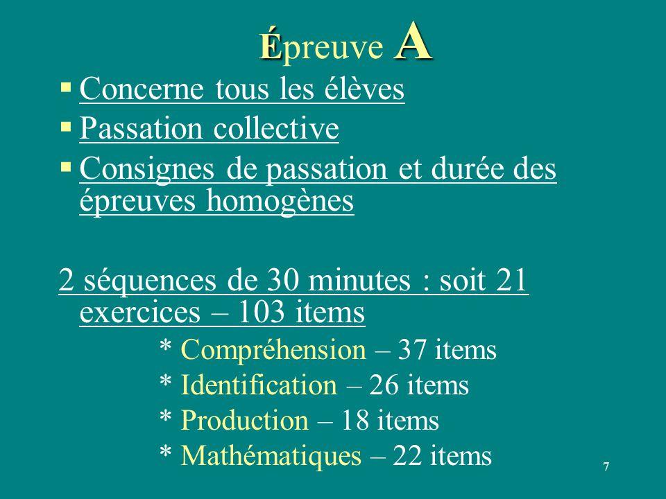 7 É A Épreuve A  Concerne tous les élèves  Passation collective  Consignes de passation et durée des épreuves homogènes 2 séquences de 30 minutes :