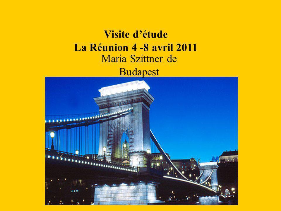 Visite d'étude La Réunion 4 -8 avril 2011 Maria Szittner de Budapest