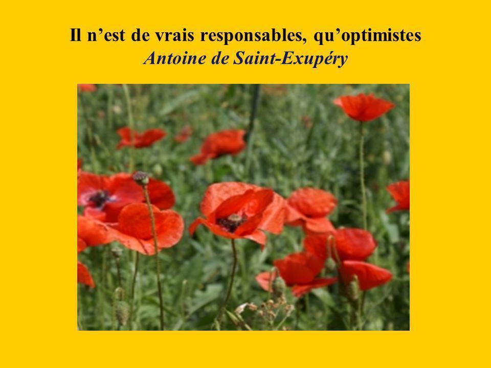 Il n'est de vrais responsables, qu'optimistes Antoine de Saint-Exupéry