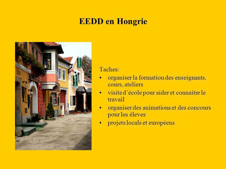 EEDD en Hongrie Taches: organiser la formation des enseignants, cours, ateliers visite d'école pour aider et connaitre le travail organiser des animat
