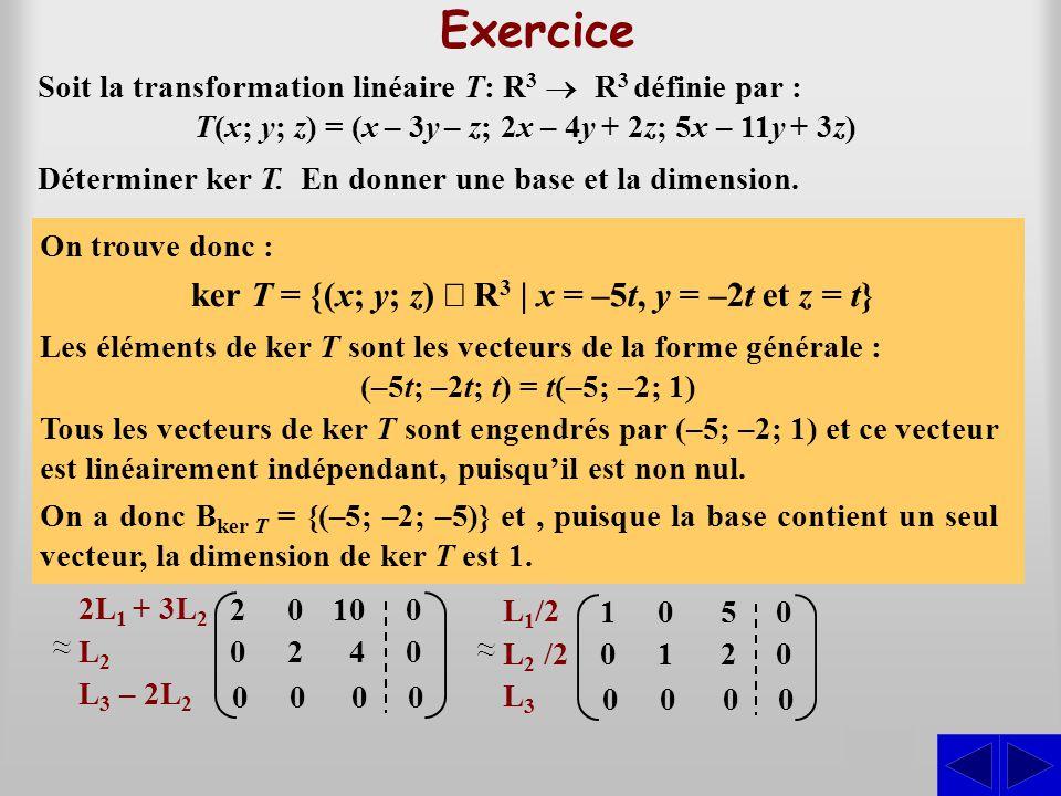 Exercice S Soit la transformation linéaire T: R 3  R 3 définie par : T(x; y; z) = (x – 3y – z; 2x – 4y + 2z; 5x – 11y + 3z) On cherche (x; y; z) da