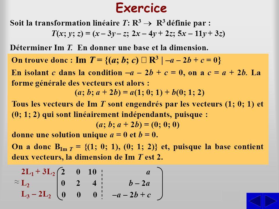 Exercice S Soit la transformation linéaire T: R 3  R 3 définie par : T(x; y; z) = (x – 3y – z; 2x – 4y + 2z; 5x – 11y + 3z) On cherche les triplets