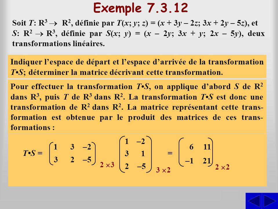 Exemple 7.3.12 S –5 6 –1 11 8 –11 1 1 –2 2 3 –5 = Indiquer l'espace de départ et l'espace d'arrivée de la transformation ST; déterminer la matrice déc