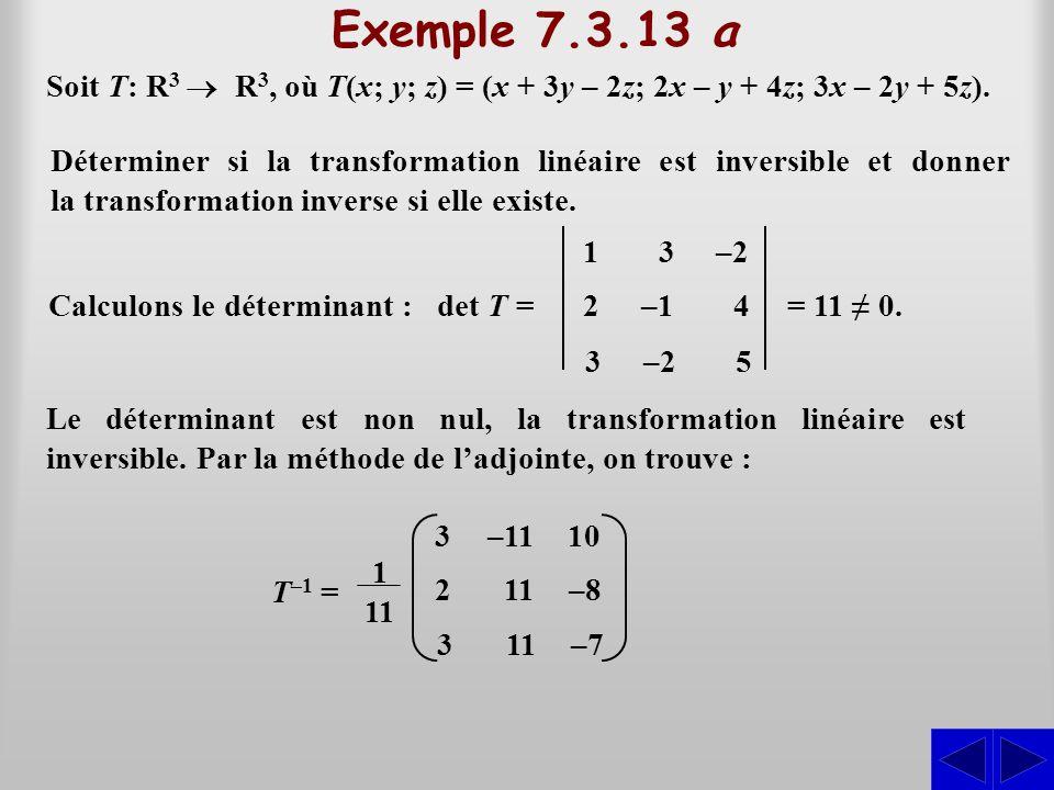 Exemple 7.3.13 a Déterminer si la transformation linéaire est inversible et donner la transformation inverse si elle existe. Soit T: R 3  R 3, où T