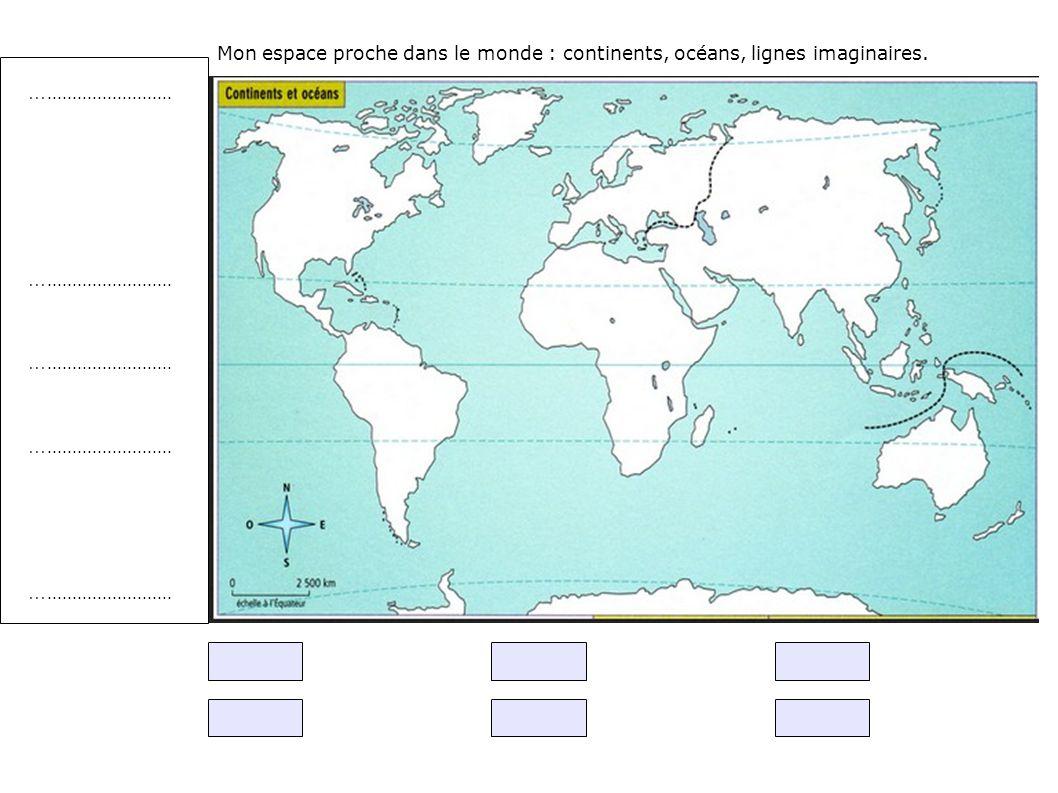 Mon espace proche dans le monde : continents, océans, lignes imaginaires. ….........................