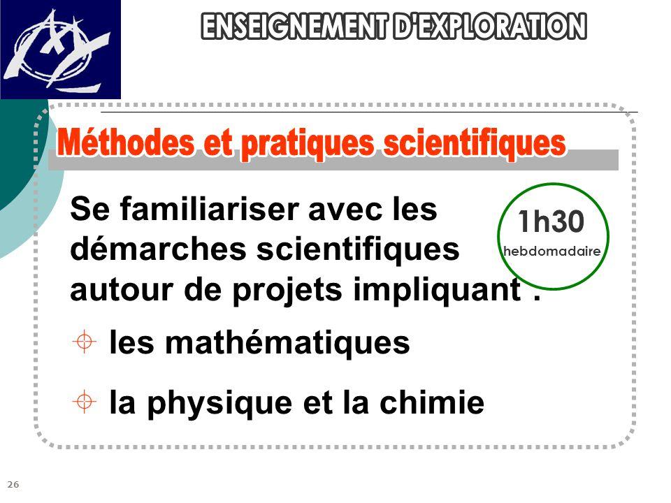 Se familiariser avec les démarches scientifiques autour de projets impliquant :  les mathématiques  la physique et la chimie 1h30 hebdomadaire 26