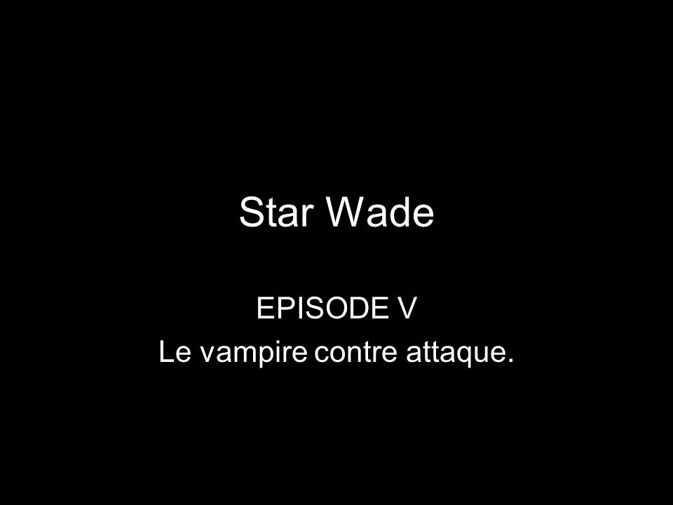 Star Wade EPISODE V Le vampire contre attaque.