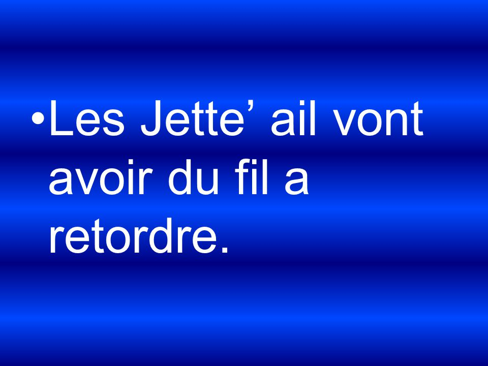 Les Jette' ail vont avoir du fil a retordre.