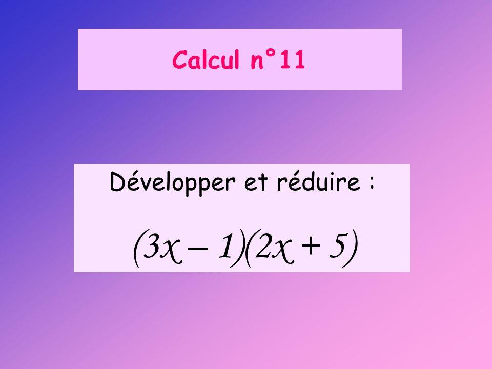 Calcul n°11 Développer et réduire : (3x – 1)(2x + 5)