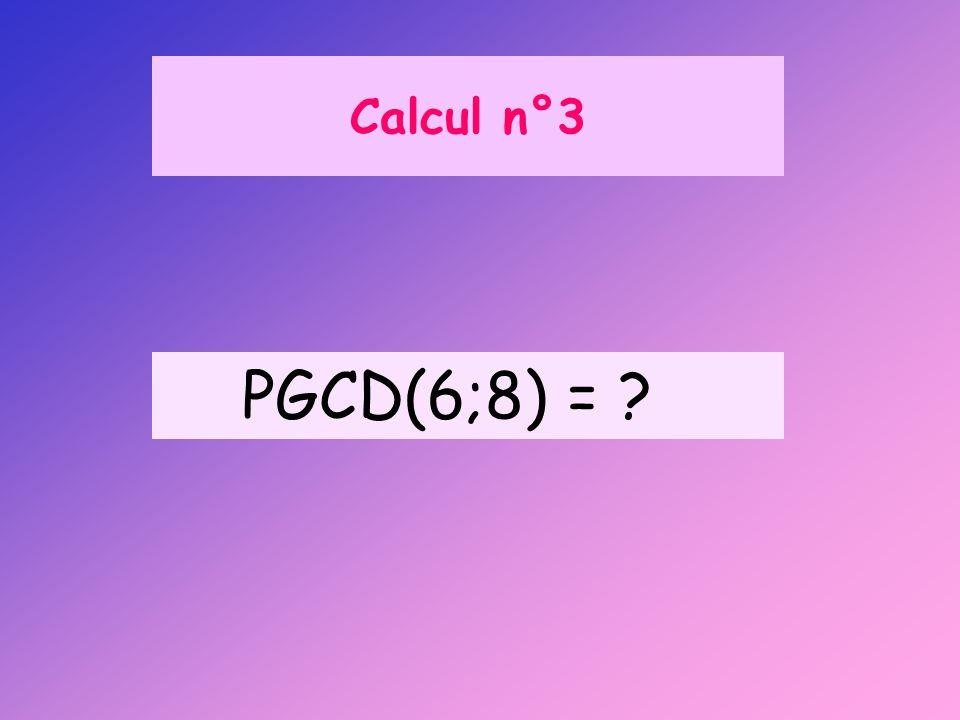 Calcul n°3 PGCD(6;8) = ?