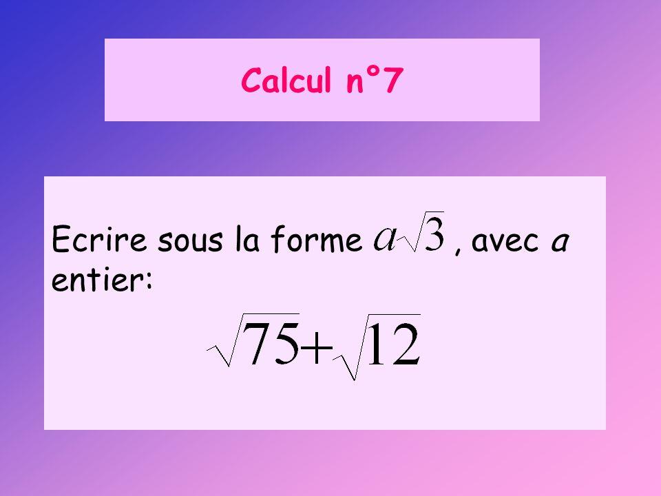 Calcul n°7 Ecrire sous la forme, avec a entier: