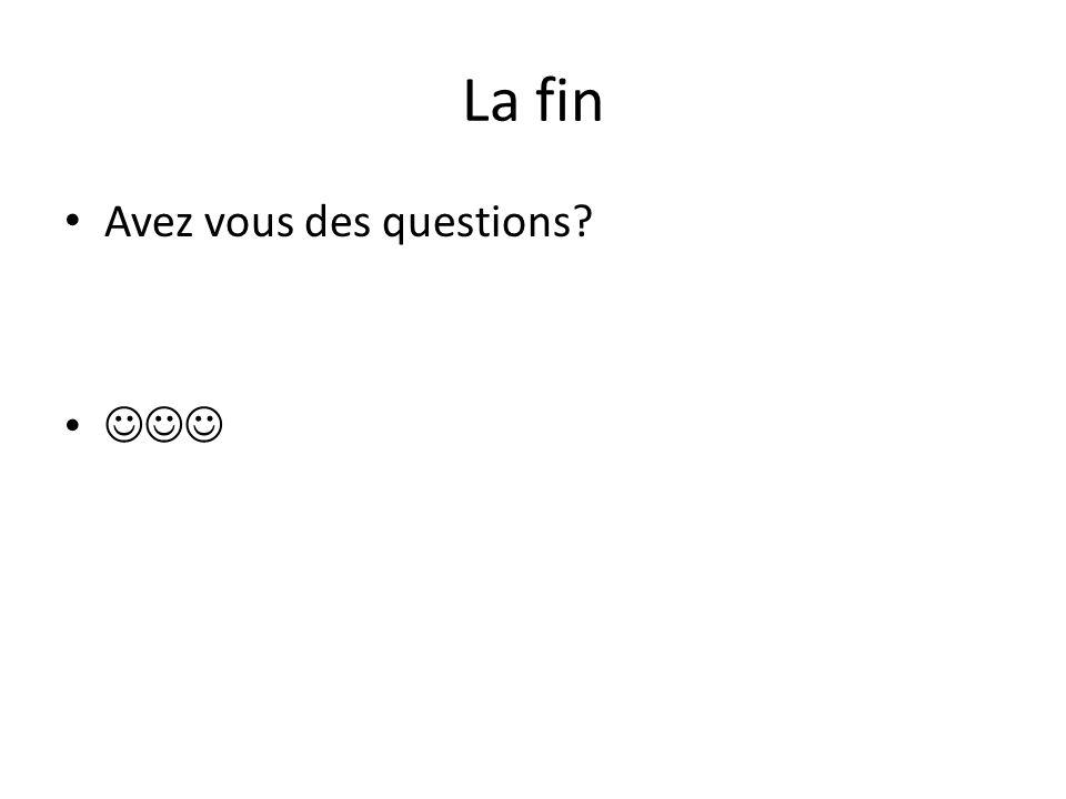 La fin Avez vous des questions?