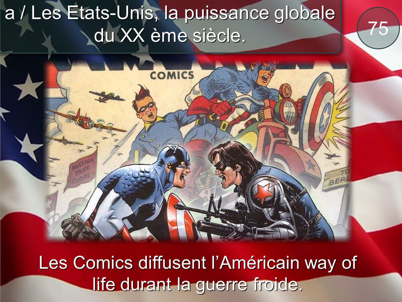 75 a / Les Etats-Unis, la puissance globale du XX ème siècle. Les Comics diffusent l'Américain way of life durant la guerre froide.