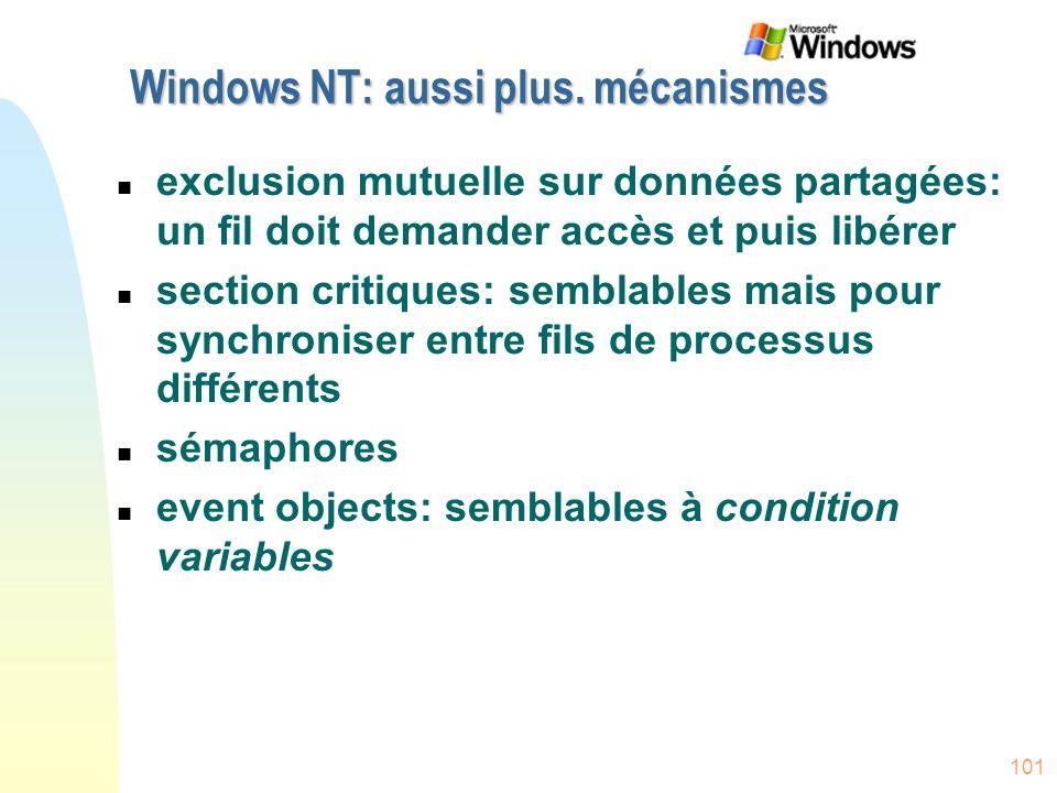 101 Windows NT: aussi plus. mécanismes n exclusion mutuelle sur données partagées: un fil doit demander accès et puis libérer n section critiques: sem