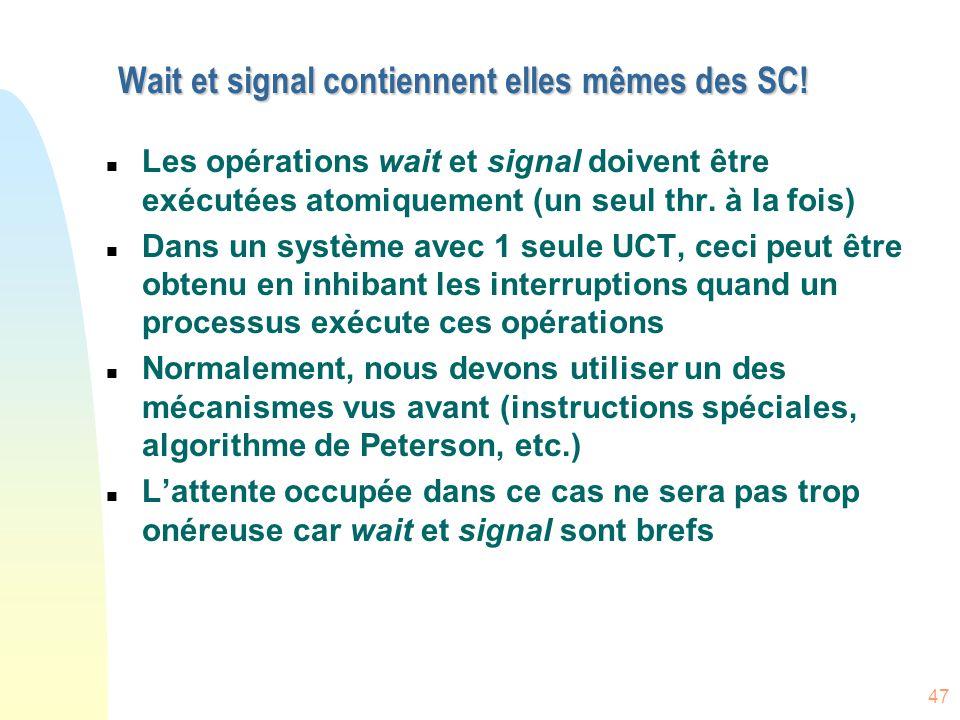 47 Wait et signal contiennent elles mêmes des SC! n Les opérations wait et signal doivent être exécutées atomiquement (un seul thr. à la fois) n Dans