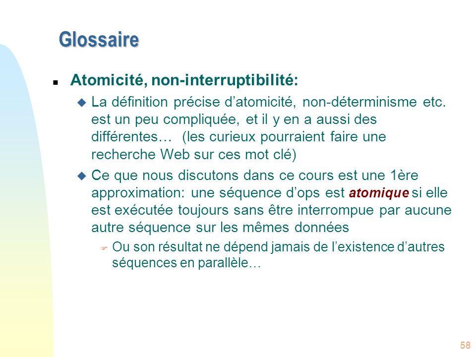 58 Glossaire n Atomicité, non-interruptibilité: u La définition précise d'atomicité, non-déterminisme etc. est un peu compliquée, et il y en a aussi d