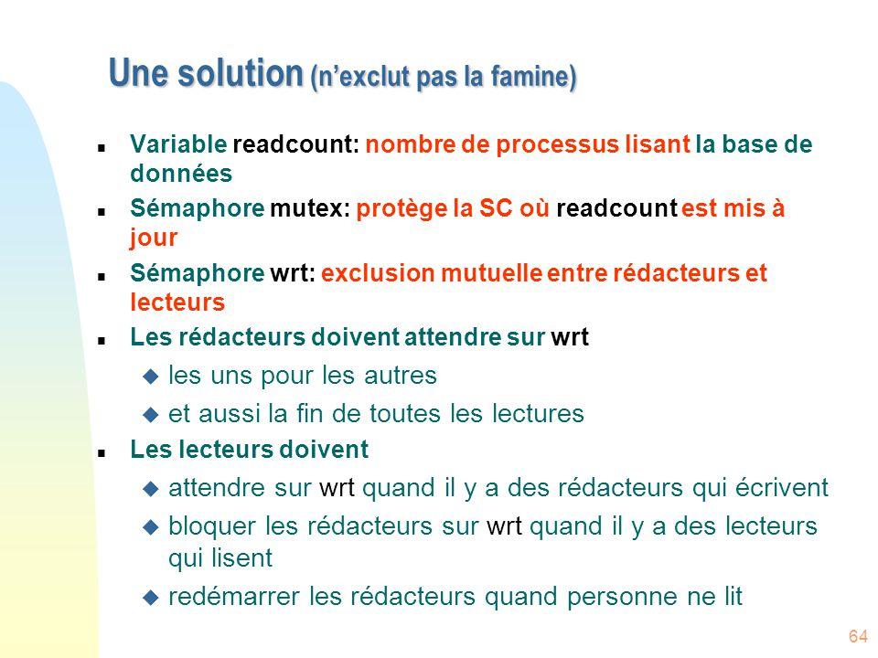 64 Une solution (n'exclut pas la famine) n Variable readcount: nombre de processus lisant la base de données n Sémaphore mutex: protège la SC où readc