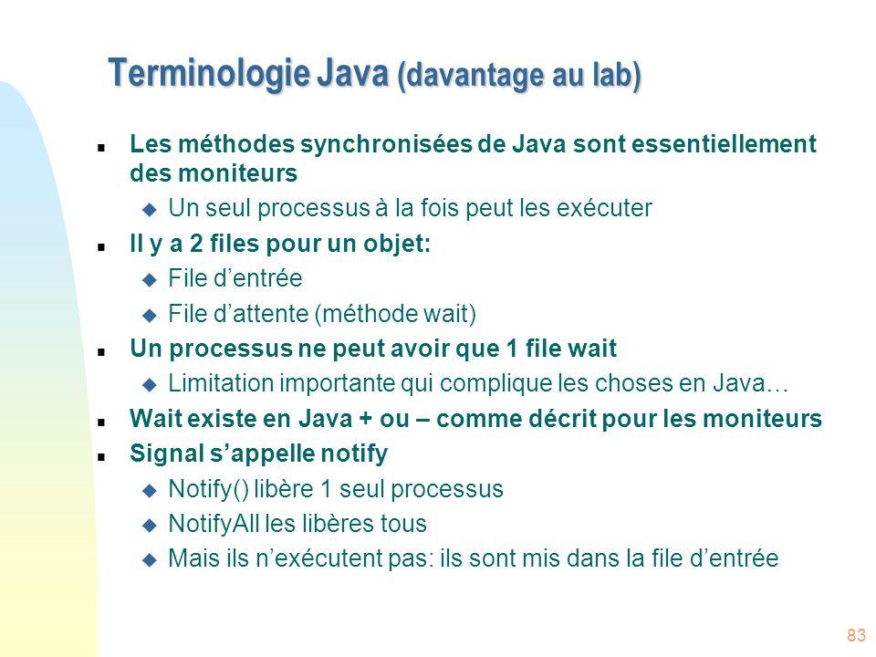 83 Terminologie Java (davantage au lab) n Les méthodes synchronisées de Java sont essentiellement des moniteurs u Un seul processus à la fois peut les