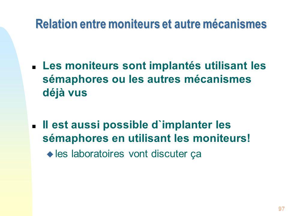 97 Relation entre moniteurs et autre mécanismes n Les moniteurs sont implantés utilisant les sémaphores ou les autres mécanismes déjà vus n Il est aus