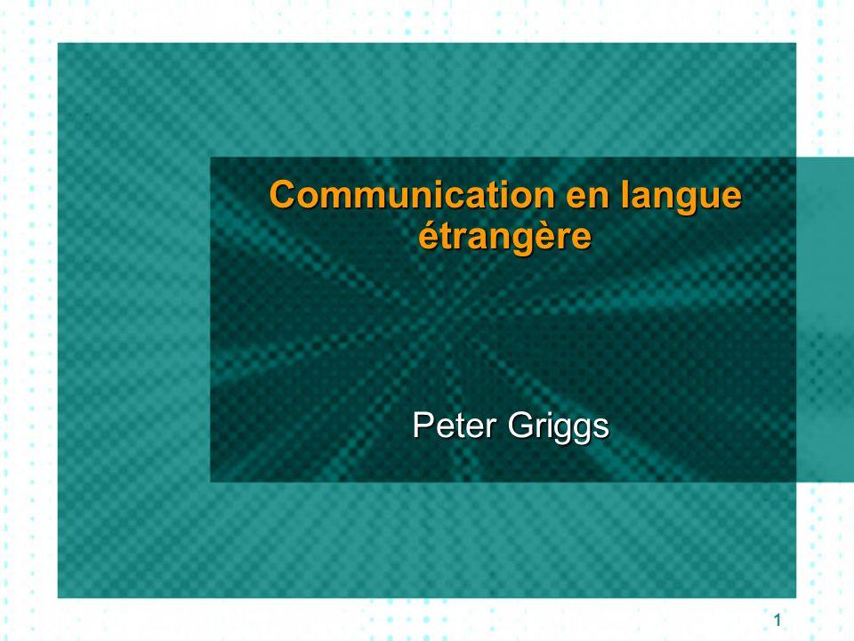 1 Communication en langue étrangère Peter Griggs Peter Griggs