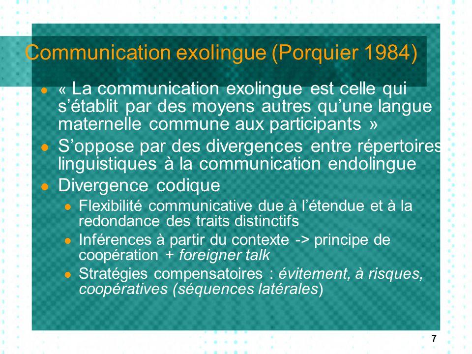 7 Communication exolingue (Porquier 1984) « La communication exolingue est celle qui s'établit par des moyens autres qu'une langue maternelle commune