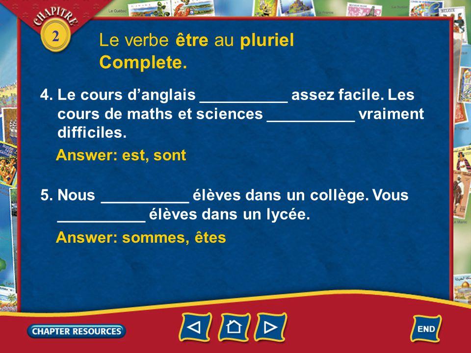 2 Le verbe être au pluriel Complete. 4. Le cours d'anglais __________ assez facile.